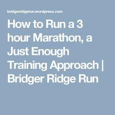 How to Run a 3 hour Marathon, a Just Enough Training Approach | Bridger Ridge Run