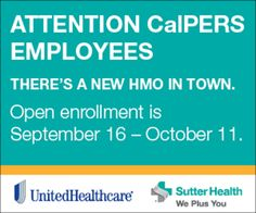 Sutter Health is back in the CalPERS HMO network through UnitedHealthcare.  This is a great opportunity to join Sutter.