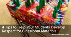 The Art of Ed - 4 Tips to Help Your Students Develop Respect for Classroom Materials