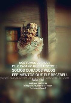 Nós somos curados pelo castigo que ele sofreu, somos sarados pelos ferimentos que ele recebeu. - Isaías 53:5 ❤