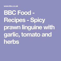 BBC Food - Recipes - Spicy prawn linguine with garlic, tomato and herbs