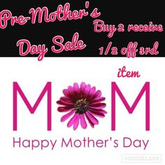 Pre-Mother's Day Sale: Buy 2 Get 1/2 off 3rd item Pre-Mother's Day Sale: Buy 2 items @ regular price & get 50% off 3rd item. The lowest prices  item u will receive 50% off. This doe not include bundles of 4 or more. Will run this sale to Mom's Day.  Cosb Other