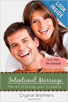 Intentional Marriage: The Art of Loving Your Husband: by Crystal Brothers