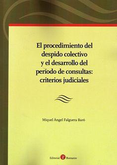 El procedimiento del despido colectivo y el desarrollo del periodo de consultas : criterios judiciales / Miquel Àngel Falguera Baró.     Bomarzo, 2015