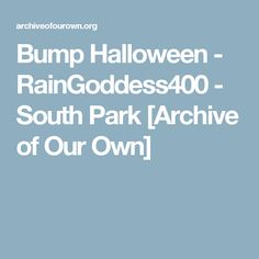 Bump Halloween - RainGoddess400 - South Park [Archive of Our Own]
