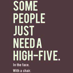 Yep some people need a high 5