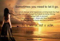 Be a warrior, not a victim.