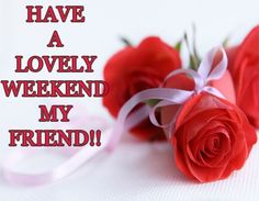 happy weekend image Have a Lovely Weekend My Friend Wishes & Cards