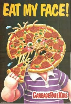 The Most Impressive Pizza Art in History - Garbage Pail Kids Eat My Face Mm Pizza, Pizza Life, Kids Pizza, Pizza Art, Muñecas Cabbage, Kids Tumblr, Garbage Pail Kids Cards, Pizza Planet, Kids Poster