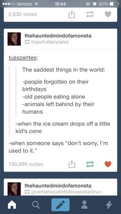"""An old person eats a birthday cake on their own, saying """"don't worry, I'm used to it."""" Meanwhile, a little kid drops their ice cream off their cone onto a cat that was just abandoned by its human. The whole world implodes in a wave of tears. The end."""