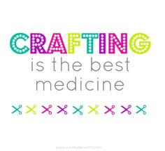 Crafting Is the Best Medicine!