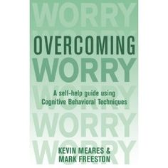 Overcoming Worry: A Self-Help Guide Using Cognitive Behavioral Techniques (Paperback) www.amazon.com/...