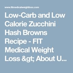 Low-Carb and Low Calorie Zucchini Hash Browns Recipe - FIT Medical Weight Loss > About Us > Company Blog