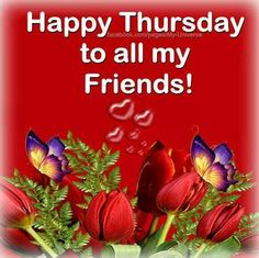 Happy Thursday To All My Friends good morning thursday thursday quotes good morning quotes hello thursday good morning happy thursday thursday morning pics thursday morning pic thursday morning facebook quotes good morning hello thursday hello thursday morning
