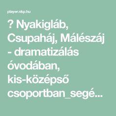 ▶ Nyakigláb, Csupaháj, Málészáj - dramatizálás óvodában, kis-középső csoportban_segédanyag - NKP