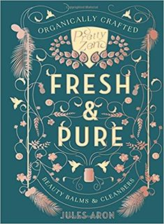 Fresh & Pure: Organically Crafted Beauty Balms & Cleansers (Pretty Zen): Jules Aron: 9781682681022: Amazon.com: Books