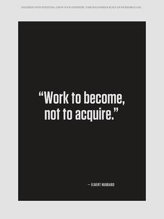 Work to become not to acquire #quotes