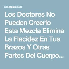 Los Doctores No Pueden Creerlo Esta Mezcla Elimina La Flacidez En Tus Brazos Y Otras Partes Del Cuerpo…