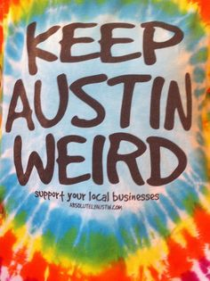 Keep Austin Weird. One of our Austin Slogans. Austin is a super support your local business community. Thanks Wayne Jackson for capturing this shot.