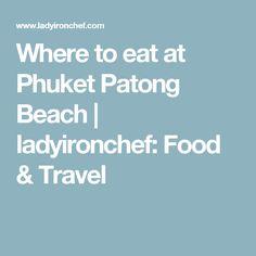 Where to eat at Phuket Patong Beach | ladyironchef: Food & Travel