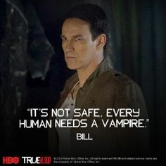 "True Blood Season 7. True Blood quote. Bill quote. ""It's not safe. Every human needs a vampire."""