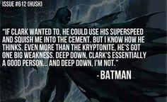 """""""Si Clark quisiera, el podría usar su super velocidad y aplastarme contra el cemento. Pero yo se como piensa el. Incluso mas q la Kriptonita, el tiene una gran debilidad. Muy en el fondo, Clark es esencialmente una buena persona... y muy en el fondo, yo no lo soy..."""""""