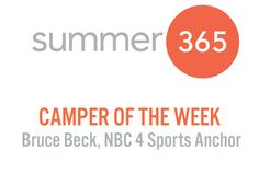 Summer 365 Camper of the Week: Bruce Beck, NBC 4 Sports Anchor