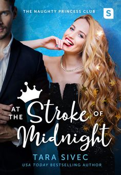 At the Stroke of Midnight by Tara Sivec The Naughty Princess Club Coming February 27, 2018 Synopsis: Meet the Naughty Princess Club: a brand new series fromUSA Todaybestselling author Tara Sivec …
