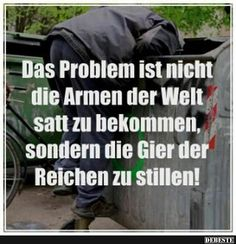 Der Problem ist nicht die Armen der Welt satt zu bekommen.. | Lustige Bilder, Sprüche, Witze, echt lustig