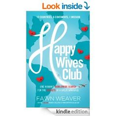 Amazon.com: Happy Wives Club: One Woman's Worldwide Search for the Secrets of a Great Marriage eBook: Fawn Weaver: Books