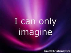 I CAN ONLY IMAGINE, sung by MercyMe (with lyrics)