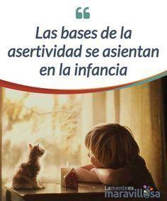 Las bases de la asertividad se asientan en la infancia La #asertividad se asienta en la infancia, pero debido a la #negligencia emocional por parte de los padres, a veces se asienta una baja #autoestima. #Psicología