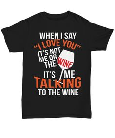 "A funny and trendy item with the words: ""I Love You It's Me Talking To The Wine"". Perfect for wine-loving people everywhere."
