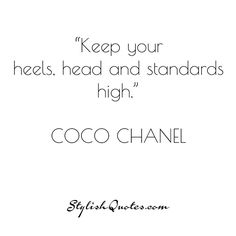 Keep your heels, head and standards high. For more #fashion #quotes go to stylishquotes.com