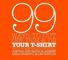 99 Ways to Cut, Sew, Trim, and Tie Your T-Shirt into Something Special $16.91