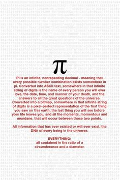A word about Pi. We don't know if it has no end, but no one's found the end, or if it ever repeats.