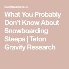 What You Probably Don't Know About Snowboarding Steeps | Teton Gravity Research