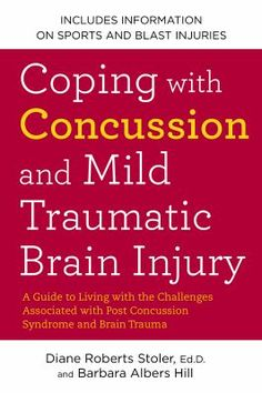 """""""Coping with Concussion and Mild Traumatic Brain Injury : a guide to living with the challenges associated with post concussion syndrome and brain trauma"""" by Diane Roberts Stoler, Ed.D. and Barbara Albers Hill"""