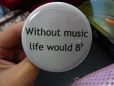 Without music life would be flat