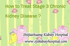 How to treat stage 3 chronic kidney disease ? As we all know that diet and healthy living habit can help kidney disease patient live better but only depend on a healthy habit and eating some prescribed medicines can't slow the development of the patient's condition when his disease in stage 3 of Chronic Kidney Disease.
