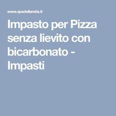 Impasto per Pizza senza lievito con bicarbonato - Impasti