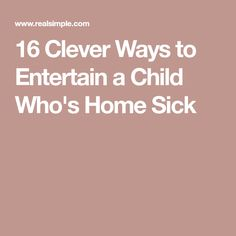 16 Clever Ways to Entertain a Child Who's Home Sick