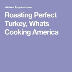 Roasting Perfect Turkey, Whats Cooking America