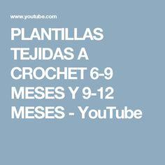 PLANTILLAS TEJIDAS A CROCHET 6-9 MESES Y 9-12 MESES - YouTube