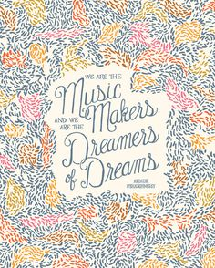 We are the music makers and we are the dreamer of dreams - Arthur O'Shaughnessy Quote Print
