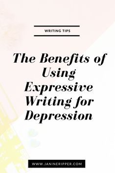 The Benefits of Using Expressive Writing for Depression
