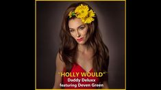 HOLLY WOULD by Daddy Deluxx featuring Deven Green