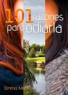 101 RAZONES PARA ODIARLA, EMMA MARS http://bookadictas.blogspot.com/2014/11/101-razones-pra-odiarla-emma-mars.html