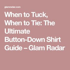 When to Tuck, When to Tie: The Ultimate Button-Down Shirt Guide – Glam Radar