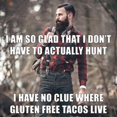 I am so glad that I don't have to actually hunt. I have no clue where gluten-free tacos live.